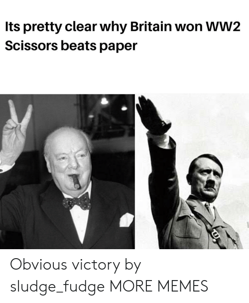 Dank, Memes, and Target: Its pretty clear why Britain won WW2  Scissors beats paper Obvious victory by sludge_fudge MORE MEMES
