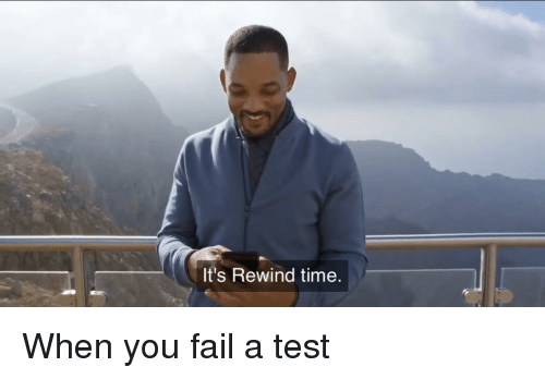 Fail, Test, and Time: It's Rewind time