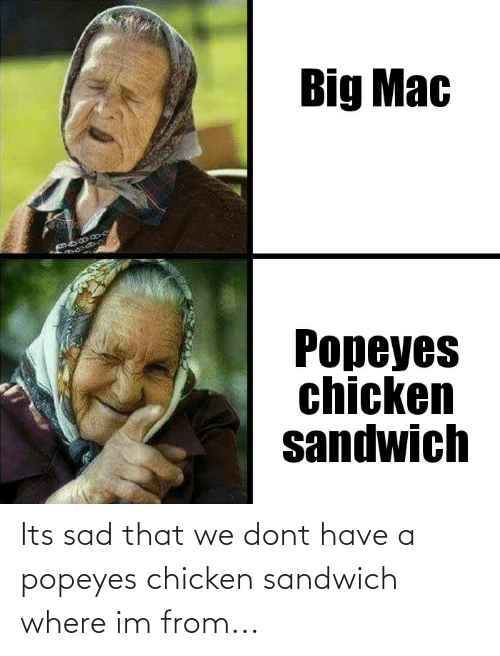 popeyes: Its sad that we dont have a popeyes chicken sandwich where im from...