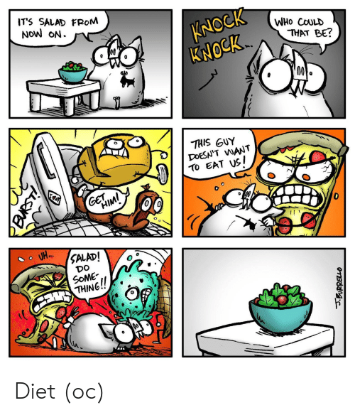 Diet, Who, and Thing: ITS SALAD FROM  NoW oN.  KNOCK  KNOCK  WHo CoULD  THAT BE?  THIS GUY  DOESN'T WANT  TO EAT US!  DO  SOME  THING! Diet (oc)