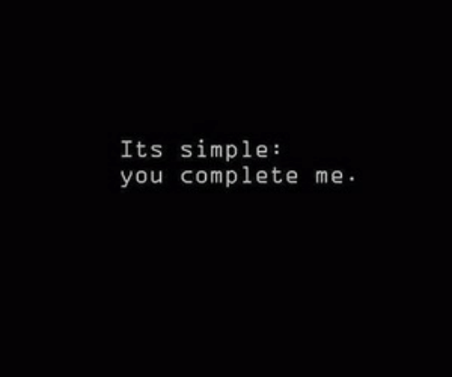 Simple, You, and You Complete Me: Its simple:  you complete me