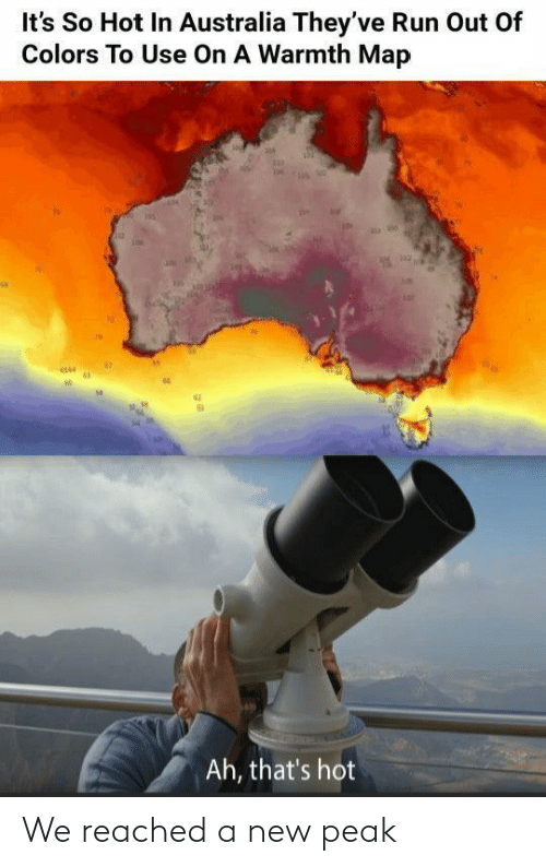 warmth: It's So Hot In Australia They've Run Out Of  Colors To Use On A Warmth Map  Ah, that's hot We reached a new peak