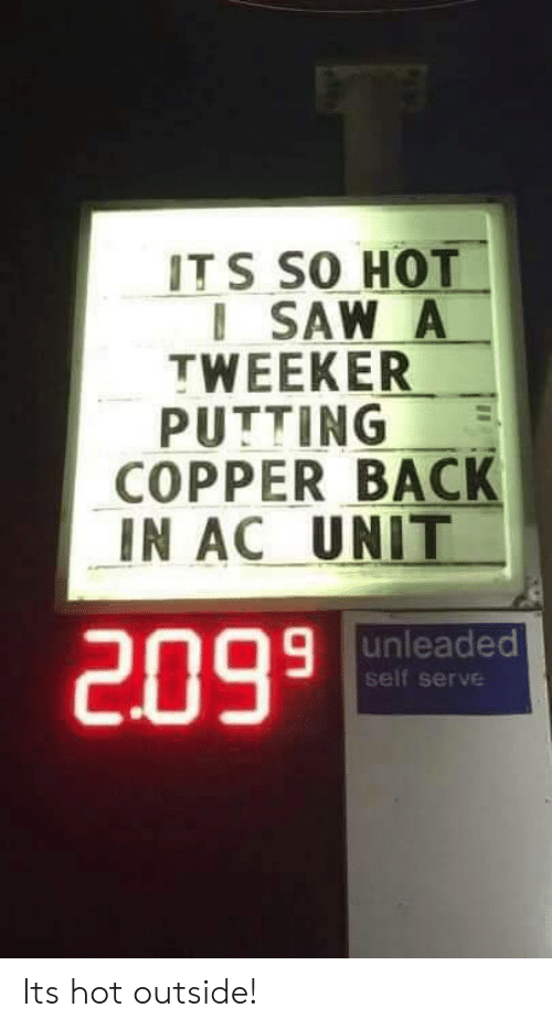 Back, Copper, and Hot: ITS SO HOT  ISAW A  TWEEKER  PUTTING  COPPER BACK  IN AC UNIT  9 unleaded  self serve  2099 Its hot outside!