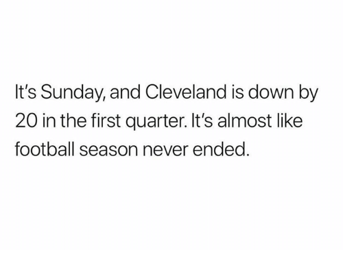 Football, Nfl, and Cleveland: It's Sunday, and Cleveland is down by  20 in the first quarter. It's almost like  football season never ended