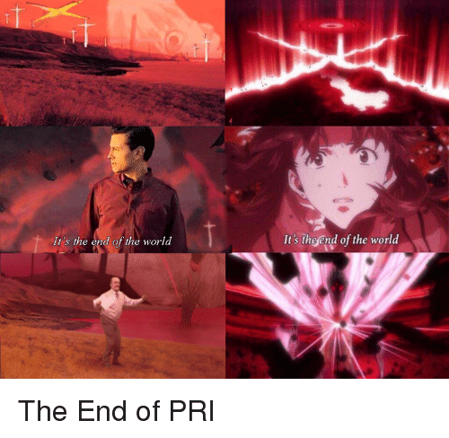 Its The End Of The World: It's the end of the world  It's the end of the world The End of PRI