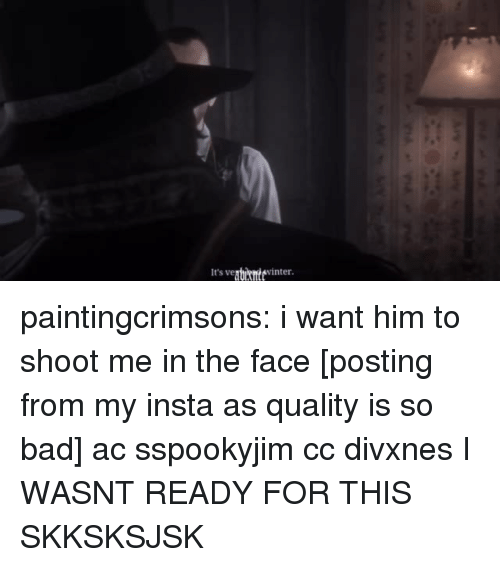Shoot Me: It's veguihntevinter paintingcrimsons:  i want him to shoot me in the face [posting from my insta as quality is so bad] ac sspookyjim cc divxnes  I WASNT READY FOR THIS SKKSKSJSK