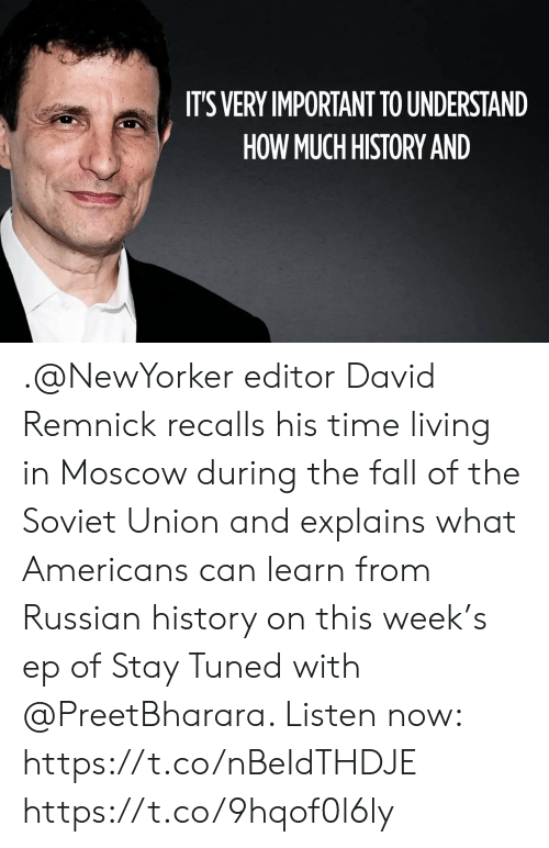 Explains What: IT'S VERY IMPORTANT TO UNDERSTAND  HOW MUCH HISTORY AND .@NewYorker editor David Remnick recalls his time living in Moscow during the fall of the Soviet Union and explains what Americans can learn from Russian history on this week's ep of Stay Tuned with @PreetBharara. Listen now: https://t.co/nBeIdTHDJE https://t.co/9hqof0l6ly
