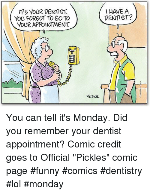 "funny comics: ITS YOUR DENTIST.  You FORGOT TO GO TO  YOUR APPOINTMENT.  I HAVE A  DENTIST?  CRANE You can tell it's Monday. Did you remember your dentist appointment? Comic credit goes to Official ""Pickles"" comic page  #funny #comics #dentistry #lol #monday"