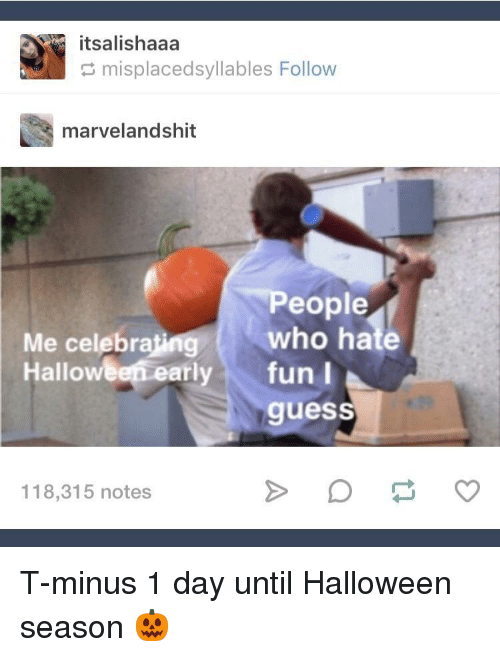 Halloween, Guess, and T Minus: itsalishaaa  misplacedsyllables Follow  marvelandshit  eople  Me celebrating who hate  Halloween early fu  guess  118,315 notes T-minus 1 day until Halloween season 🎃