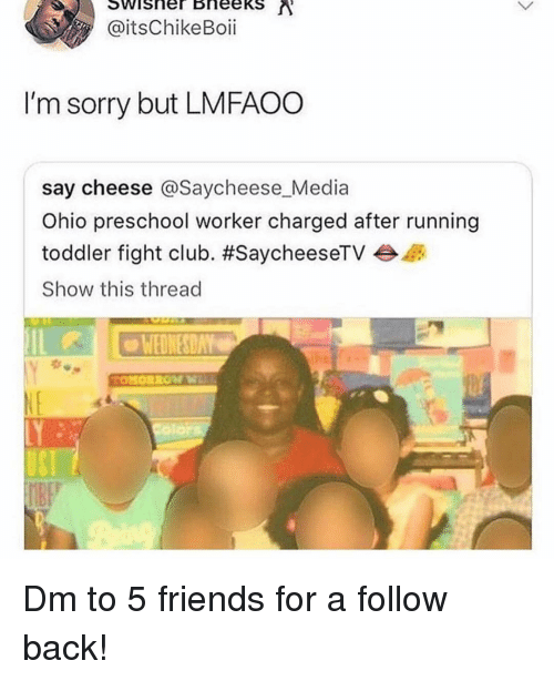 Preschool: @itsChikeBoii  I'm sorry but LMFAOO  say cheese @Saycheese Media  Ohio preschool worker charged after running  toddler fight club. #SaycheeseTV  Show this thread  WEDNESDAY Dm to 5 friends for a follow back!