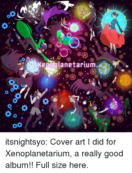 Target, Tumblr, and Blog: itsnightsyo:  Cover art I did for Xenoplanetarium, a really good album!!Full size here.