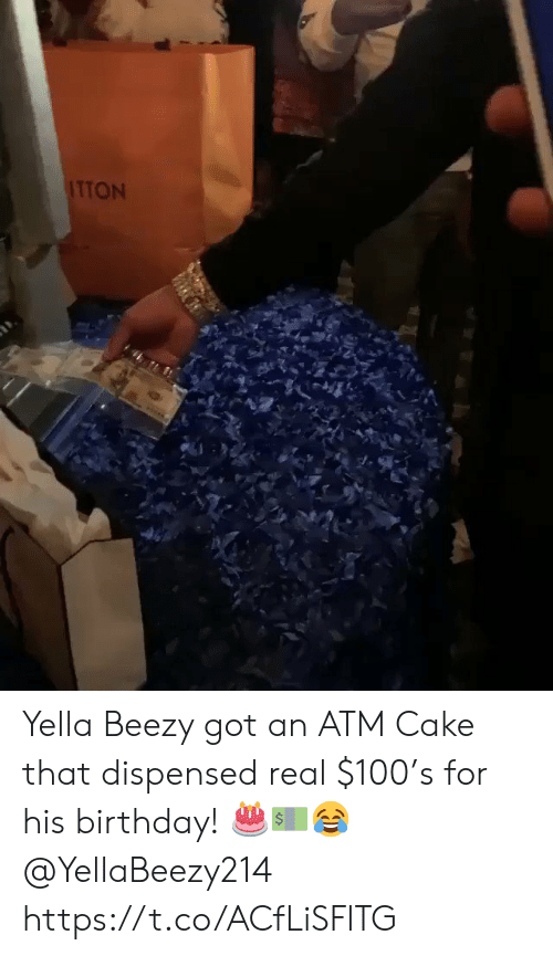 Birthday, Cake, and Yella: ITTON Yella Beezy got an ATM Cake that dispensed real $100's for his birthday! 🎂💵😂 @YellaBeezy214 https://t.co/ACfLiSFlTG