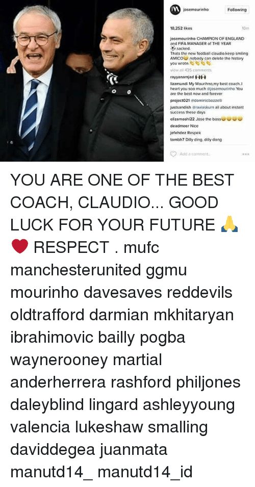 iva: IVA  jose mourinho  Following  18.252 likes  10m  jose mourinho CHAMPION OF ENGLAND  and FIFA MANAGER of THE YEAR  sacked.  Thats the new football claudio keep smiling  AMICOU nobody can delete the history  you wrote.  435 comments  ray yanamjad HH  lizzmundi My Mourihno,my best coach I  heart you soo much ajosemourinho You  are the best now and forever  project021  edominicbozzelli  justs andish araviaskurn all about instant  success these days  elizamoshi22 Jose the bossiu  deadmeer Nice  jefehdez Respek  tombh7 Dilly ding, dilly dong  Add a comment YOU ARE ONE OF THE BEST COACH, CLAUDIO... GOOD LUCK FOR YOUR FUTURE 🙏❤ RESPECT . mufc manchesterunited ggmu mourinho davesaves reddevils oldtrafford darmian mkhitaryan ibrahimovic bailly pogba waynerooney martial anderherrera rashford philjones daleyblind lingard ashleyyoung valencia lukeshaw smalling daviddegea juanmata manutd14_ manutd14_id
