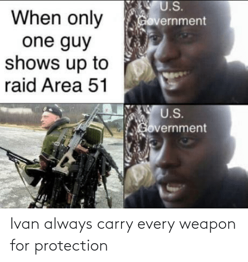 ivan: Ivan always carry every weapon for protection