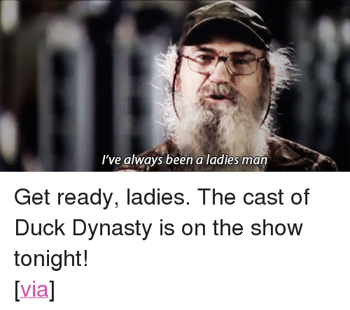 "Target, Tumblr, and Duck: I've always been a ladies man <p>Get ready, ladies. The cast of Duck Dynasty is on the show tonight!</p> <p>[<a href=""http://www.tumblr.com/tagged/robertson"" target=""_blank"">via</a>]</p>"