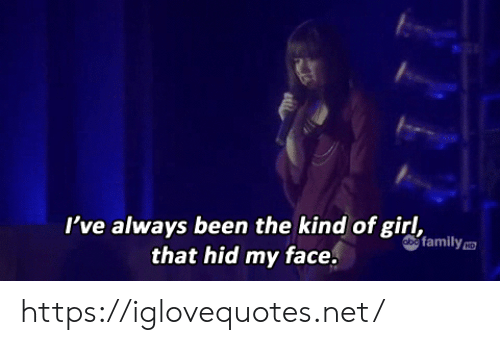 Family, Girl, and Been: I've always been the kind of girl,  that hid my face.  obe family  HD https://iglovequotes.net/