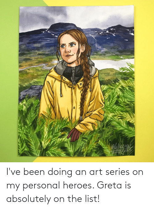 Been: I've been doing an art series on my personal heroes. Greta is absolutely on the list!