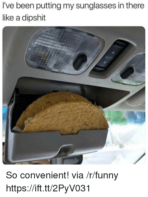 Funny, Sunglasses, and Been: I've been putting my sunglasses in there  like a dipshit So convenient! via /r/funny https://ift.tt/2PyV031