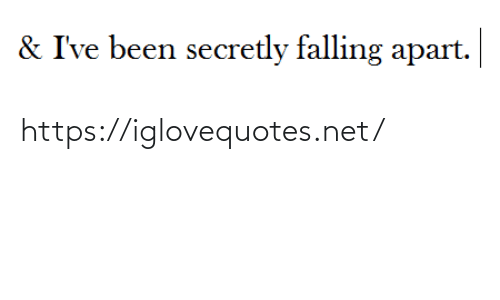 falling: & I've been secretly falling apart. https://iglovequotes.net/
