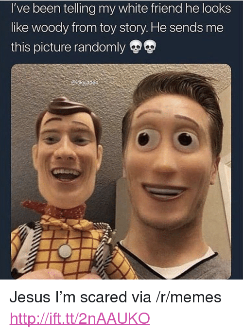 """woody from toy story: I've been telling my white friend he looks  like woody from toy story. He sends me  this picture randomly  @ickyjade0 <p>Jesus I'm scared via /r/memes <a href=""""http://ift.tt/2nAAUKO"""">http://ift.tt/2nAAUKO</a></p>"""