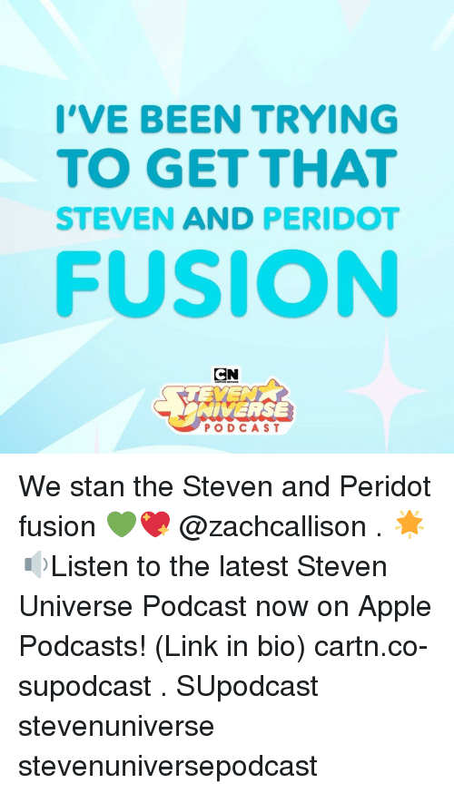 Steven Universe: I'VE BEEN TRYING  TO GET THAT  STEVEN AND PERIDO  FUSION  CN  NIVERSE  PODCAST We stan the Steven and Peridot fusion 💚💖 @zachcallison . 🌟🔉Listen to the latest Steven Universe Podcast now on Apple Podcasts! (Link in bio) cartn.co-supodcast . SUpodcast stevenuniverse stevenuniversepodcast