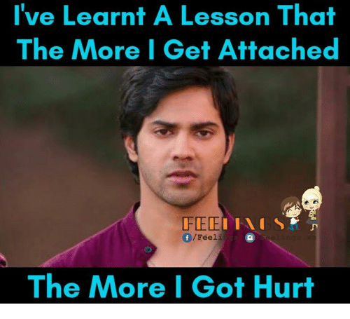 Memes, 🤖, and Hurts: I've Learnt A Lesson That  The More I Get Attached  FEDE  f/Feeli  The More I Got Hurt