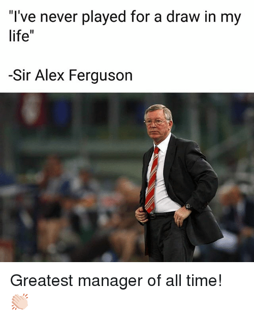 """Alex Ferguson: I've never played for a draw in my  life""""  -Sir Alex Ferguson Greatest manager of all time! 👏🏻"""