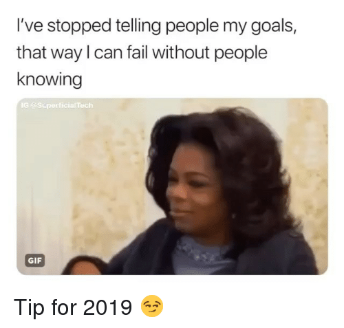 My Goals: I've stopped telling people my goals,  that way I can fail without people  knowing  1G  Tech  GIF Tip for 2019 😏