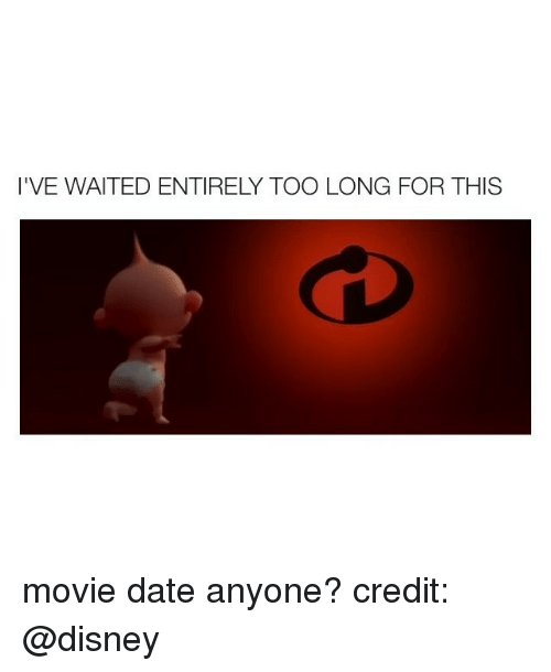 Disney, Date, and Movie: I'VE WAITED ENTIRELY TOO LONG FOR THIS movie date anyone? credit: @disney