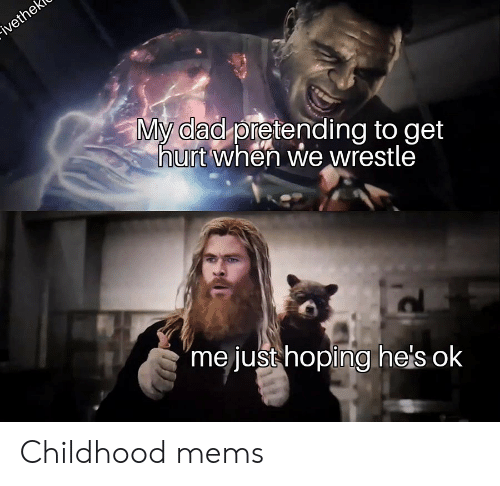"Dad, Mems, and Get: ivethek  My dad pretending to get  hurt when we wrestle  ""me just hoping hels ok Childhood mems"