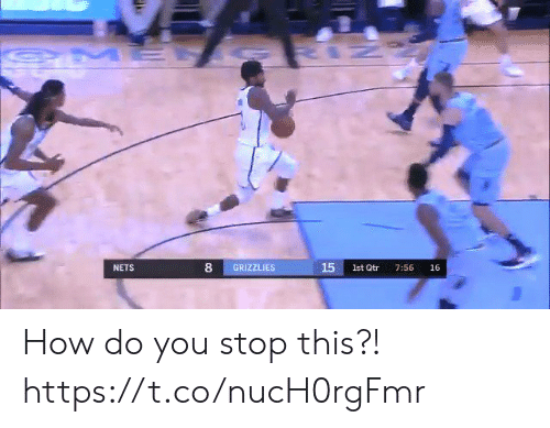 Memphis Grizzlies, Memes, and 🤖: IZ  OME  15  GRIZZLIES  1st Qtr  NETS  7:56  16 How do you stop this?! https://t.co/nucH0rgFmr