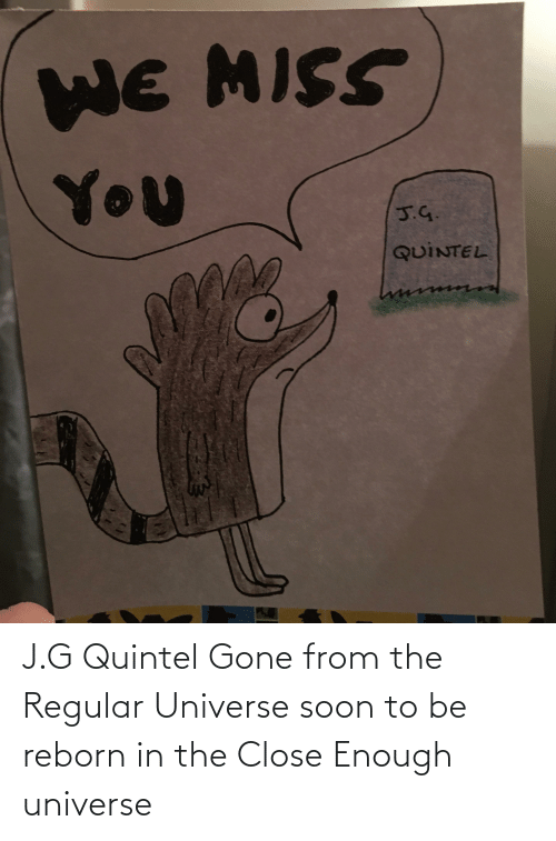 reborn: J.G Quintel Gone from the Regular Universe soon to be reborn in the Close Enough universe
