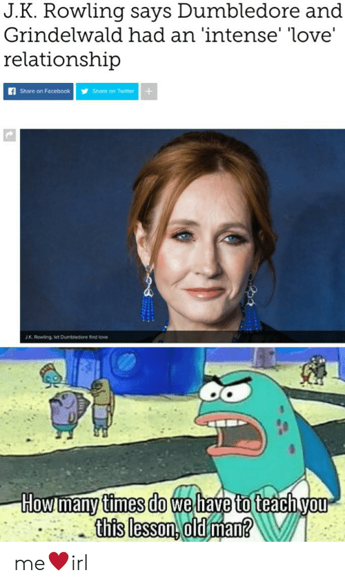 Love Relationship: J.K. Rowling says Dumbledore and  Grindelwald had an 'intense' love'  relationship  f Share on FacebookShare on Twitter+  J.K. Rowling, let Dumbledore find love  times do we  this lesson,oldman? me♥irl