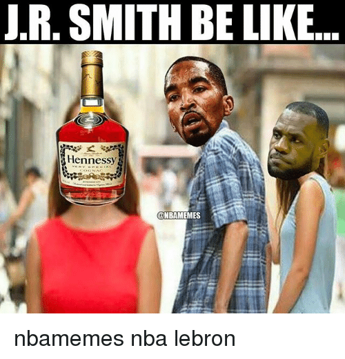 J R Smith: J.R, SMITH BE LIKE..  Hennessy nbamemes nba lebron