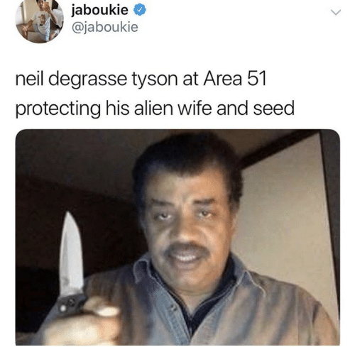 Alien: jaboukie  @jaboukie  neil degrasse tyson at Area 51  protecting his alien wife and seed