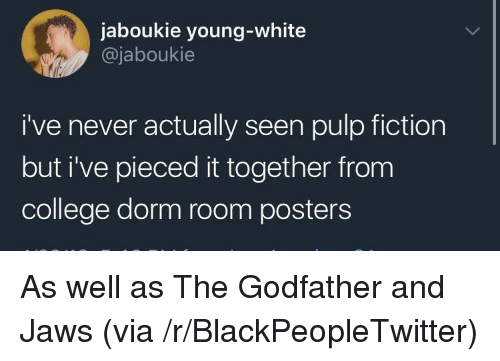 Pulp Fiction: jaboukie young-white  @jaboukie  i've never actually seen pulp fiction  but i've pieced it together from  college dorm room posters <p>As well as The Godfather and Jaws (via /r/BlackPeopleTwitter)</p>