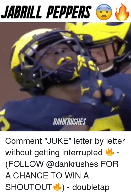 """juke: JABRILL PEPPERS  DANKRUSHES Comment """"JUKE"""" letter by letter without getting interrupted 🔥 - (FOLLOW @dankrushes FOR A CHANCE TO WIN A SHOUTOUT🔥) - doubletap"""