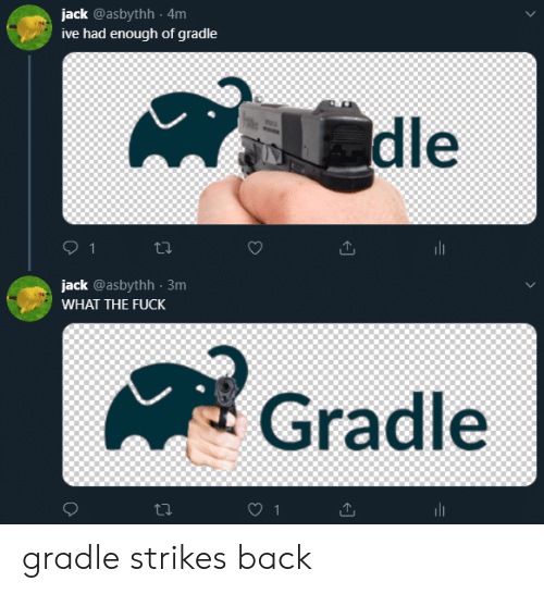 Dle: jack @asbythh 4m  ive had enough of gradle  dle  1  jack @asbythh 3m  WHAT THE FUCK  Gradle  1 gradle strikes back