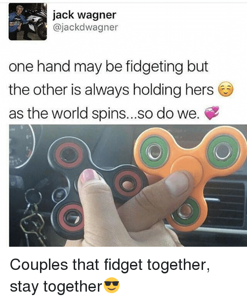 Memes, World, and Jack Wagner: jack wagner  ajackdwagner  one hand may be fidgeting but  the other is always holding hers  as the world spins... so do we. Couples that fidget together, stay together😎