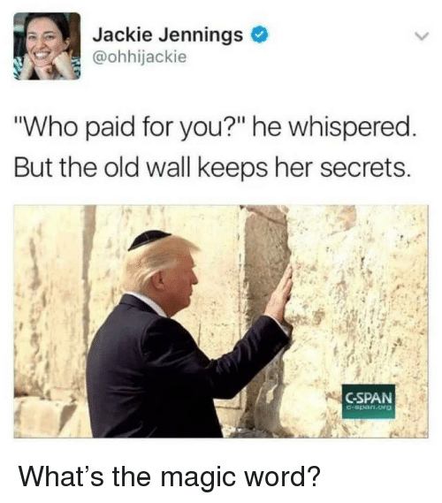 """cspan: Jackie Jennings  @ohhijackie  Who paid for you?"""" he whispered  But the old wall keeps her secrets  CSPAN  -span.org What's the magic word?"""