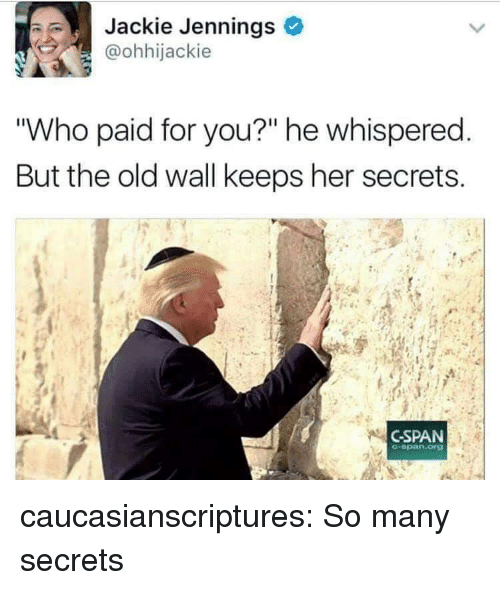 """cspan: Jackie Jennings  @ohhijackie  """"Who paid for you?"""" he whispered  But the old wall keeps her secrets  CSPAN  -opan.org caucasianscriptures:  So many secrets"""