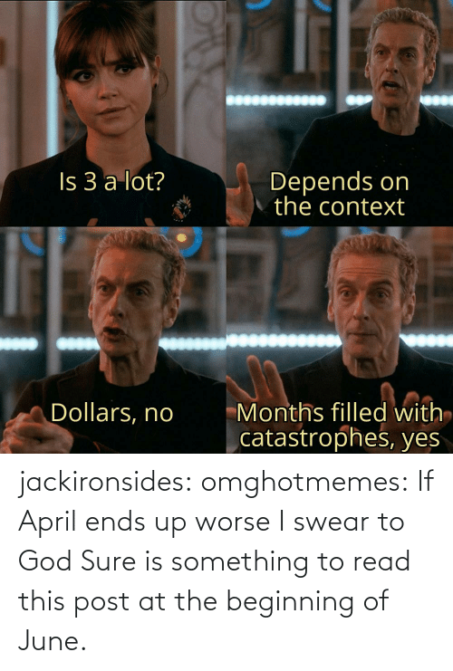 sure: jackironsides:  omghotmemes: If April ends up worse I swear to God   Sure is something to read this post at the beginning of June.