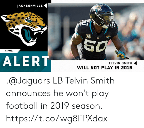 Football, Memes, and News: JACKSONVILLE  NEWS  ALERT  TELVIN SMITH  WILL NOT PLAY IN 2019 .@Jaguars LB Telvin Smith announces he won't play football in 2019 season. https://t.co/wg8IiPXdax