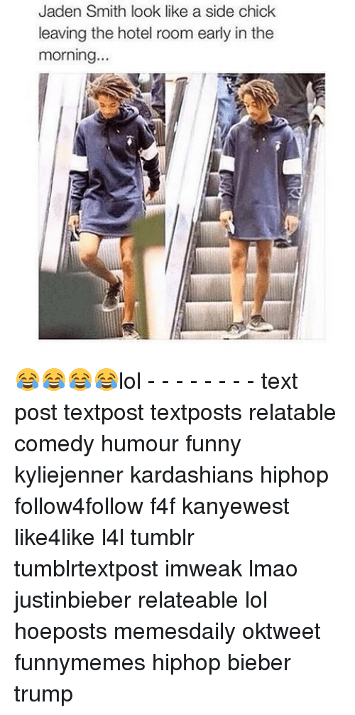 Lol Texts: Jaden Smith look like a side chick  leaving the hotel room early in the  morning... 😂😂😂😂lol - - - - - - - - text post textpost textposts relatable comedy humour funny kyliejenner kardashians hiphop follow4follow f4f kanyewest like4like l4l tumblr tumblrtextpost imweak lmao justinbieber relateable lol hoeposts memesdaily oktweet funnymemes hiphop bieber trump