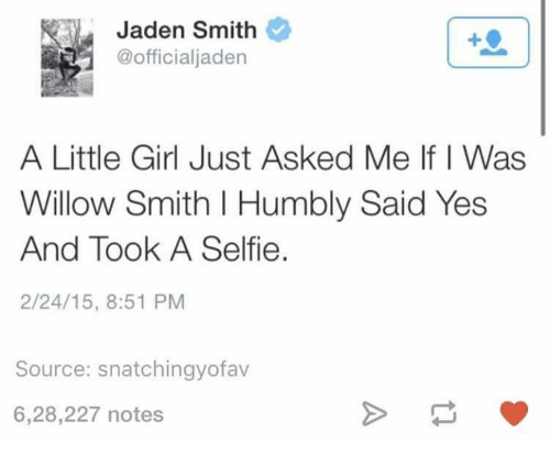 willow smith: Jaden Smith  @official jaden  A Little Girl Just Asked Me If I Was  Willow Smith l Humbly Said Yes  And Took A Selfie.  2/24/15, 8:51 PM  Source: snatchingyofav  6,28,227 notes