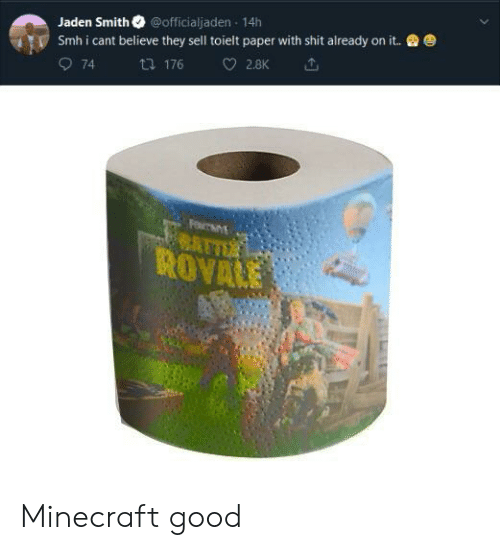 Jaden Smith, Minecraft, and Shit: Jaden Smith @officialjaden 14h  smh i cant believe they sell tolelt paper with shit already on it.  O 74  乜176 2.BK ut.  ROVALE Minecraft good