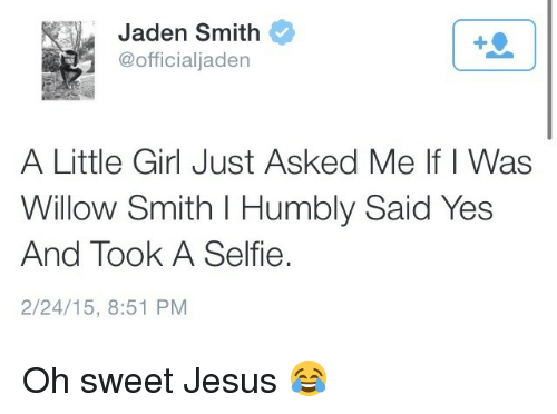 willow smith: Jaden Smith  @officialjaden  A Little Girl Just Asked Me If I Was  Willow Smith I Humbly Said Yes  And Took A Selfie.  2/24/15, 8:51 PM Oh sweet Jesus 😂