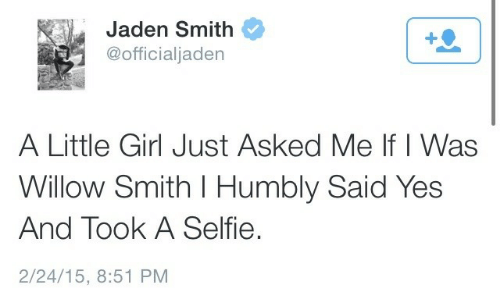 willow smith: Jaden Smith  @officialjaden  A Little Girl Just Asked Me If I Was  Willow Smith I Humbly Said Yes  And Took A Selfie.  2/24/15, 8:51 PM