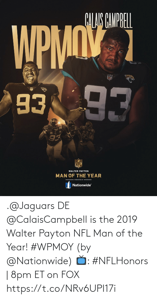 8Pm: .@Jaguars DE @CalaisCampbell is the 2019 Walter Payton NFL Man of the Year! #WPMOY (by @Nationwide)  📺: #NFLHonors | 8pm ET on FOX https://t.co/NRv6UPI17i