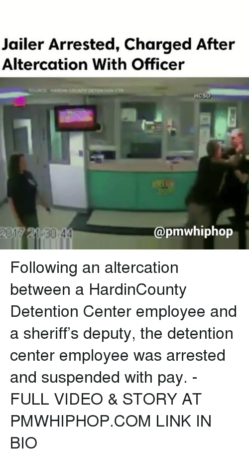suspender: Jailer Arrested, Charged After  Altercation With Officer  Capmwhiphop  2017 21 30 44 Following an altercation between a HardinCounty Detention Center employee and a sheriff's deputy, the detention center employee was arrested and suspended with pay. - FULL VIDEO & STORY AT PMWHIPHOP.COM LINK IN BIO